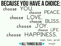Because you have a choice