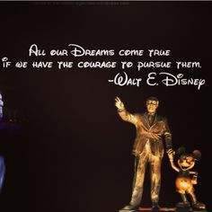 All our dreams come true if we have the courage to pursue them. ~Walt Disney  #dreams #courage #quotes