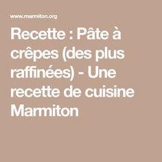 Recette : Pâte à crêpes (des plus raffinées) - Une recette de cuisine Marmiton
