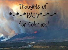 Sending rainy thoughts to Colorado.