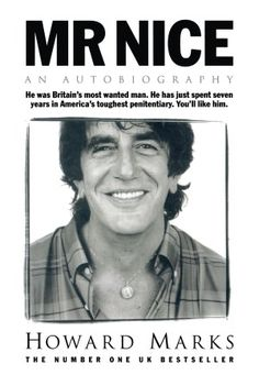 """""""Mr. Nice"""" an autobiography of Howard Marks, the Oxford-educated Welsh pot smuggler who at his peak in the 1980s, was one of the top dope smugglers in the world (yet never resorted to violence). http://en.wikipedia.org/wiki/Howard_Marks"""