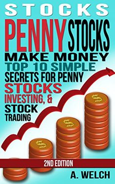 Stocks: Make Money: Top 10 Simple Secrets For: Penny Stocks, Investing, & Stock Trading (Stock Investing, Stock Market, Stock Trading, Investing for Beginners, ... Day Trading, Investing Basics, Debt Free) Increase Cash Flow with Penny Stocks! A Beginner'