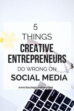 5 things Creative Entrepreneurs do wrong social media #socialmediamarketing #creativepreneur