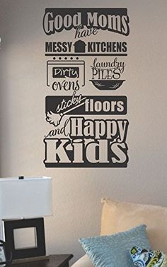 Good moms have messy kitchens... Vinyl Wall Art Decal Sticker JS Artworks http://www.amazon.com/dp/B00N9A0YE0/ref=cm_sw_r_pi_dp_t6jeub1S6QW2Y