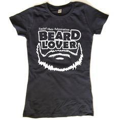 Beard Lover T-shirt - Womens I Love Beards, Beard Lover, Everyday Fashion, Style Me, Lovers, T Shirts For Women, Envy, Funny Stuff, Mens Tops