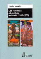 Las reformas educativas a debate (1982-2006) / Julia Varela ; conversaciones con, José Gimeno Sacristán... [et al.]