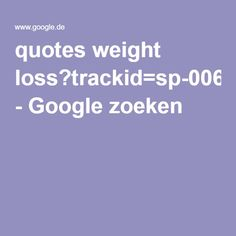quotes weight loss?trackid=sp-006 - Google zoeken