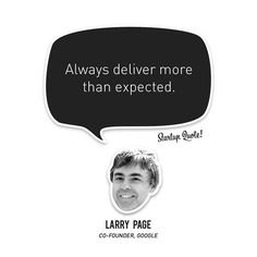Always deliver more than expected. Larry Page Witty Quotes, Short Inspirational Quotes, Best Motivational Quotes, Work Quotes, Success Quotes, Me Quotes, Inspirational Thoughts, Motivational Quotes For Entrepreneurs, Startup Quotes