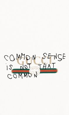 Gucci Wallpaper: common sense is not that common Gucci Wallpaper Iphone, Hype Wallpaper, Screen Wallpaper, Cool Wallpaper, Mobile Wallpaper, Wallpaper Backgrounds, Fashion Wallpaper, Iphone Backgrounds, Tattoo Wallpaper