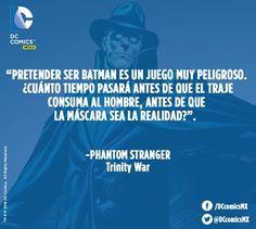 """""""Pretender ser Batman es un juego muy peligroso. ¿Cuánto tiempo pasará antes que el traje consuma al hombre, antes de que la máscara sea la realidad?"""" -Phantom Stranger - Phantom Stranger"""