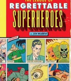 The League Of Regrettable Superheroes: Half-Baked Heroes From Comic Book History PDF
