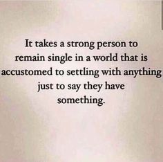 It takes a strong person to remain single. single all the way :) mhm Now Quotes, Great Quotes, Quotes To Live By, Motivational Quotes, Inspirational Quotes, Good Luck Quotes, Game Quotes, Inspirierender Text, Beau Message