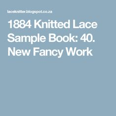At the conclusion of my last post, way back at the beginning of the year, I teased that the final pattern in the 1884 knitted lace sample bo. Baby Knitting, Knitted Baby, New Work, Fancy, News, Books, Quilt Cover, Libros, Book