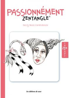 Collection Zen Therapy : Passionnément Zentangle® - Livre paru aux Éditions de Saxe http://www.edisaxe.com/passionnement-zentangle-zen-therapy
