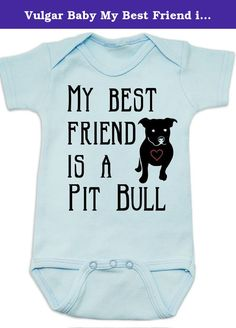 Vulgar Baby My Best Friend is a Pit Bull Onesie, 0-3 MO, Blue. Unique baby onesie perfect for badass parents with badass babies. Great gift for baby showers and new parents with a sense of humor. Funny, Punk Rock, Geeky and Awesome. Show the world that your kid is as cool as you are!.