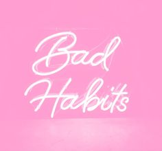 bad habits pink neon sign quotes