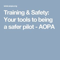 Training & Safety: Your tools to being a safer pilot - AOPA