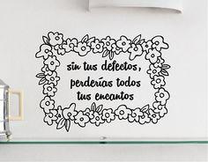 """#Vinilos #Textos """"Sin tus defectos, perderías todos tus encantos"""""""