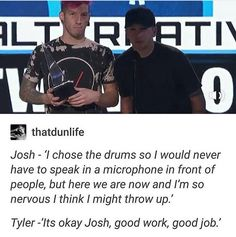 this is what i loved the most about their speech.. how tyler just knew AW DARN i was gonna say friendship goals but no i gotta work to get good enough to talk in front of crowds like josh even if im just saying things that are completely honest
