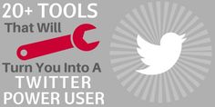20  Tools that will turn you into a Twitter Power User