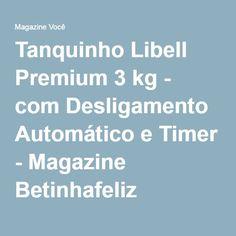 Tanquinho Libell Premium 3 kg - com Desligamento Automático e Timer - Magazine Betinhafeliz
