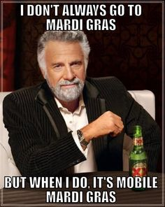 The Most Interesting Man in the World has the right idea. Plan your Mobile Mardi Gras experience at https://www.facebook.com/MobileBayMardiGras