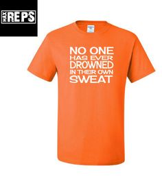 No One Has Ever Drowned in Their Own Sweat Tshirt by MaxReps, $15.00