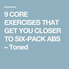 9 CORE EXERCISES THAT GET YOU CLOSER TO SIX-PACK ABS – Toned