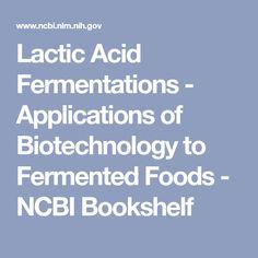 Lactic Acid Fermentations - Applications of Biotechnology to Fermented Foods - NCBI Bookshelf