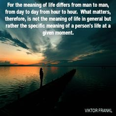 Viktor Frankl. His life demonstrated this in unbelievable ways...including being a Holocaust survivor.