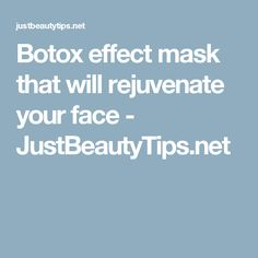 Botox effect mask that will rejuvenate your face - JustBeautyTips.net