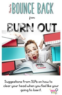 Suggestions from your favorite on SLPs on on how to bounce back when your feeling burnt out!