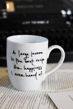 """Mansfield Park mug """"A large income is the best recipe for happiness I ever heard of"""" - for KT"""