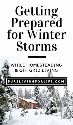 It's never too early to get ready for winter storms (or any storm for that matter)! Especially when living off grid or homesteading.