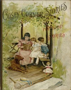 """Fireside Stories from series Cosey Corner Stories. Eleanor A. Hunter. American Tract Society, New York, c1894. """"She said they never had any flowers,"""" said Madge solemnly. """"She said most of them never even saw any,"""" said Harry still more gravely. """"See said zey did n't know what they were,"""" said little Polly in the most tragic tone of all."""