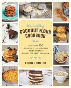 (Paleo Recipes) - The Healthy Coconut Flour Cookbook: More than 100 *Grain-Free *Gluten-Free *Paleo-Friendly Recipes for Every Occasion -- Learn more by visiting the image link. (This is an affiliate link) Coconut Flour, Almond Flour, Grain Free, Dairy Free, Nut Free, Specific Carbohydrate Diet, Fudge Brownies, The Fresh, Gluten Free Recipes