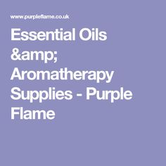 Essential Oils & Aromatherapy Supplies - Purple Flame