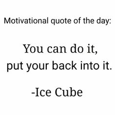 YOU CAN DO IT PUT YOUR BACK INTO IT