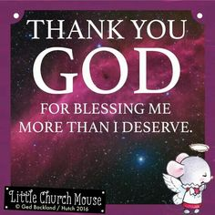 ✞♡✞ Thank You God for blessing me more than I deserve. Amen...Little Church Mouse 12 June 2016 ✞♡✞