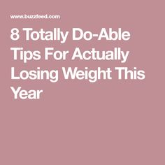 8 Totally Do-Able Tips For Actually Losing Weight This Year