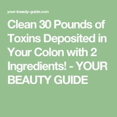 Clean 30 Pounds of Toxins Deposited in Your Colon with 2 Ingredients! - YOUR BEAUTY GUIDE
