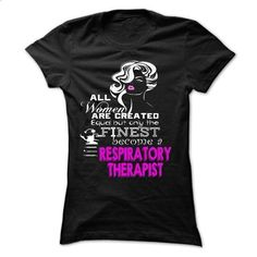 All women are created equal but only the finest become a RESPIRATORY THERAPIST - #teas #black hoodie mens. I WANT THIS => https://www.sunfrog.com/LifeStyle/All-women-are-created-equal-but-only-the-finest-become-a-RESPIRATORY-THERAPIST-Ladies.html?id=60505
