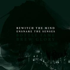Slytherin: Bewitch the mind ensnare the senses. Bottle fame brew glory