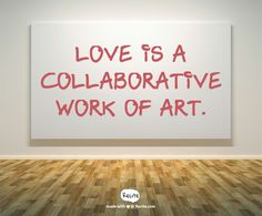 Love is a collaborative work of art.