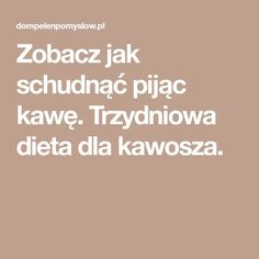 Zobacz jak schudnąć pijąc kawę. Trzydniowa dieta dla kawosza. Health Fitness, Food And Drink, Menu, Weight Loss, Recipes, Beauty, Portal, Health, Menu Board Design
