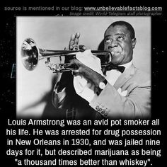 """Louis Armstrong was an avid pot smoker all his life. He was arrested for drug possession in New Orleans in and was jailed nine days for it, but described marijuana as being """"a thousand times better than whiskey"""". Wow Facts, Wtf Fun Facts, Random Facts, Short Creepy Stories, Facts About People, Short Jokes Funny, Strange Facts, General Knowledge Facts, Louis Armstrong"""