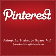 Pinterest:  Best Practices for Bloggers, Part 1 Get the full value of Pinterest for your blog - Part 1 of a series, from cakebatteronmyshutterbutton.com