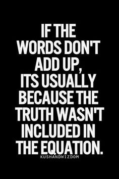 Employée Motivation Quotes Description If the words don't add up, it's usually because the truth wasn't included in the equation. Great Quotes, Quotes To Live By, Me Quotes, Motivational Quotes, Inspiring Quotes, Humor Quotes, Funny Quotes, Funny Facts, Quotes About Liars