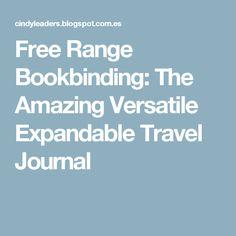 Free Range Bookbinding: The Amazing Versatile Expandable Travel Journal