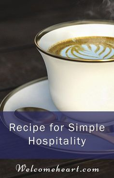 Recipe for Simple Hospitality. Food, recipes, wellness, body, soul, hospitality, scripture, home, heart, family, gathering, invitation.